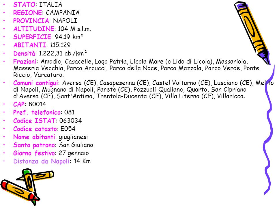STATO: ITALIA REGIONE: CAMPANIA. PROVINCIA: NAPOLI. ALTITUDINE: 104 M s.l.m. SUPERFICIE: 94.19 km².
