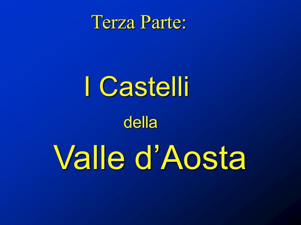 Terza Parte: I Castelli della Valle d'Aosta