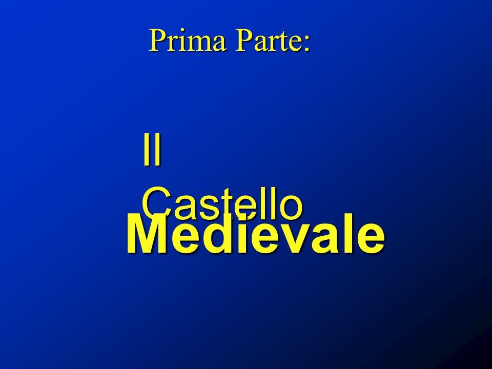 Prima Parte: Il Castello Medievale