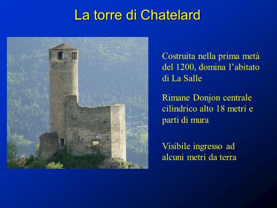 La torre di Chatelard Costruita nella prima metà del 1200, domina l'abitato di La Salle.
