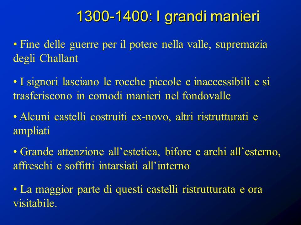 1300-1400: I grandi manieri Fine delle guerre per il potere nella valle, supremazia degli Challant.