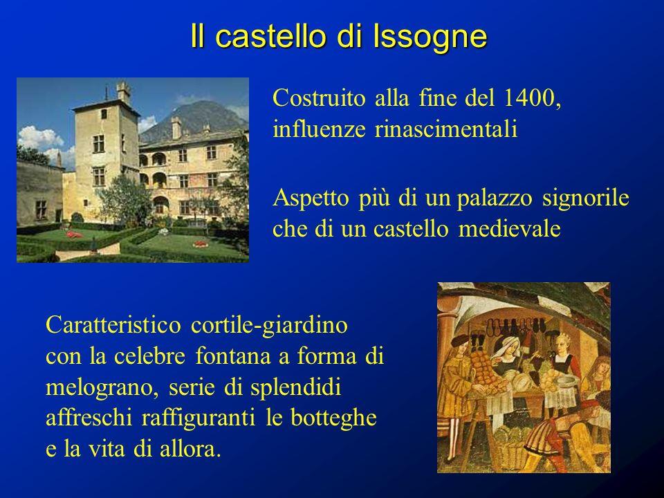 Il castello di Issogne Costruito alla fine del 1400, influenze rinascimentali. Aspetto più di un palazzo signorile che di un castello medievale.