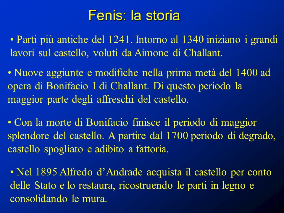 Fenis: la storia Parti più antiche del 1241. Intorno al 1340 iniziano i grandi lavori sul castello, voluti da Aimone di Challant.