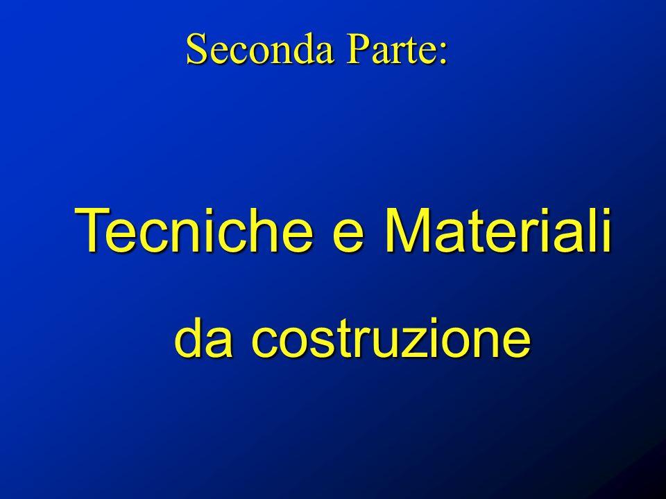 Seconda Parte: Tecniche e Materiali da costruzione
