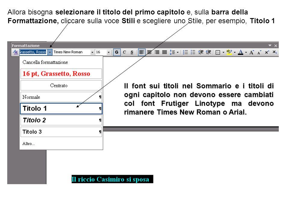 Allora bisogna selezionare il titolo del primo capitolo e, sulla barra della Formattazione, cliccare sulla voce Stili e scegliere uno Stile, per esempio, Titolo 1