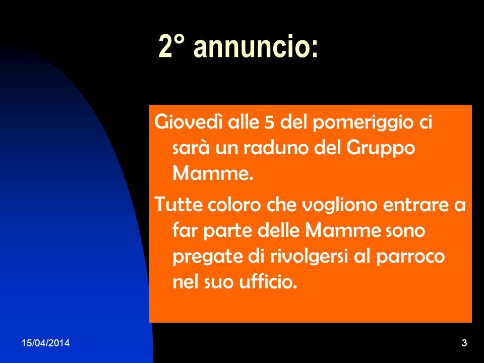2° annuncio: Giovedì alle 5 del pomeriggio ci sarà un raduno del Gruppo Mamme.