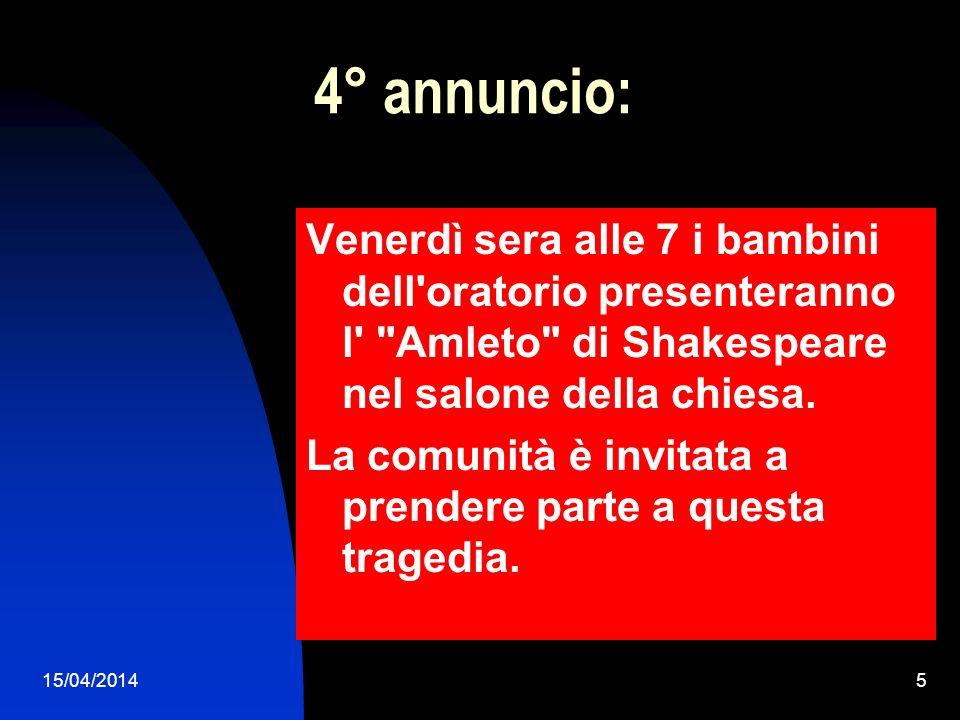 4° annuncio: Venerdì sera alle 7 i bambini dell oratorio presenteranno l Amleto di Shakespeare nel salone della chiesa.