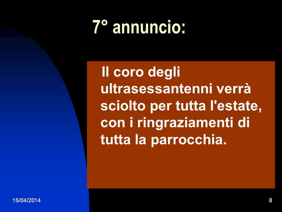 7° annuncio: Il coro degli ultrasessantenni verrà sciolto per tutta l estate, con i ringraziamenti di tutta la parrocchia.