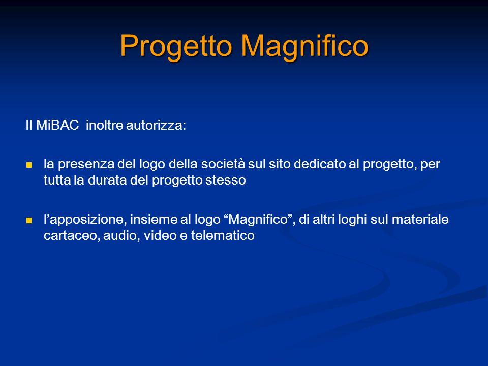 Progetto Magnifico Il MiBAC inoltre autorizza: