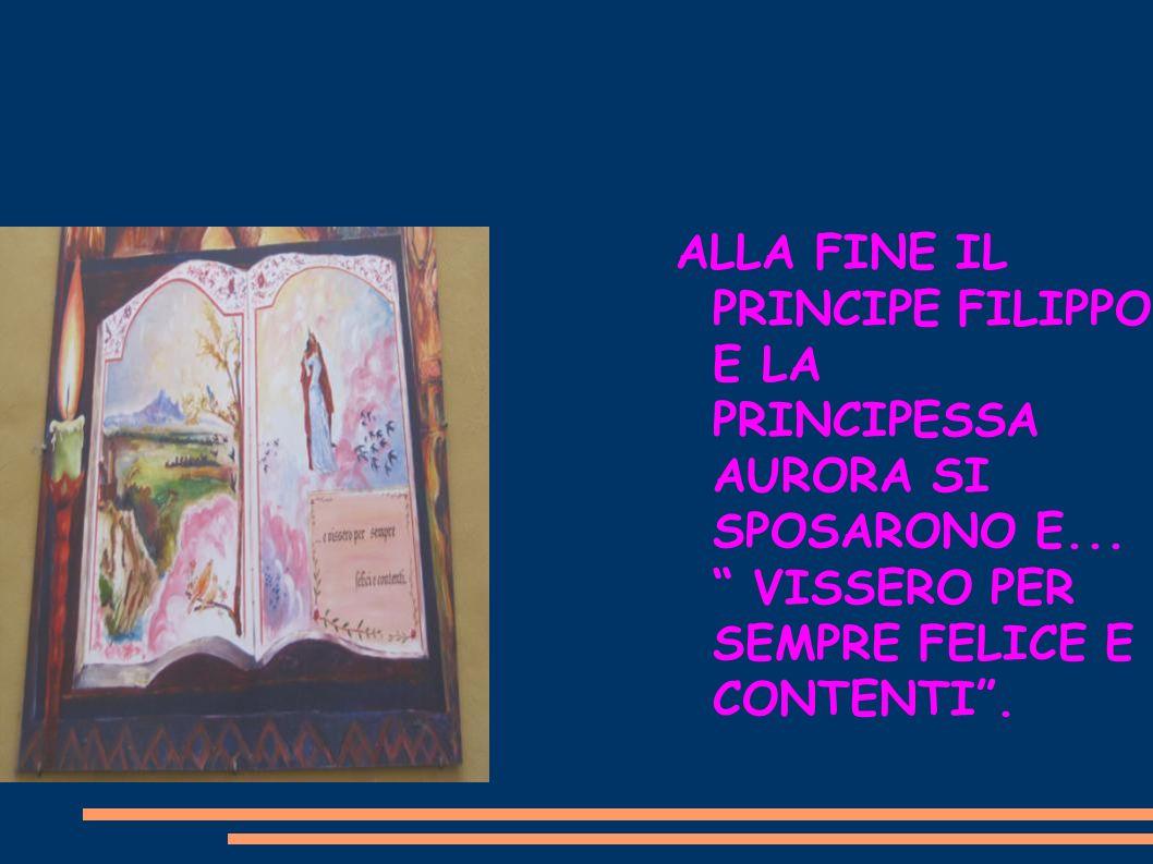 ALLA FINE IL PRINCIPE FILIPPO E LA PRINCIPESSA AURORA SI SPOSARONO E