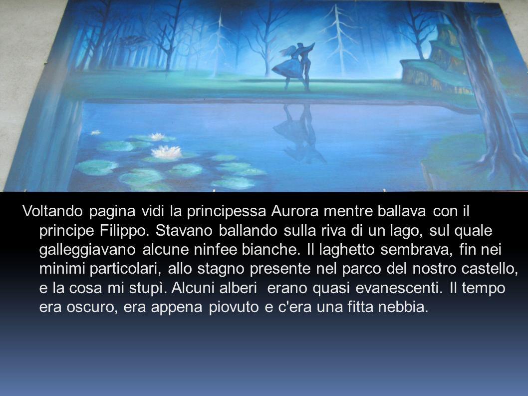 Voltando pagina vidi la principessa Aurora mentre ballava con il principe Filippo.