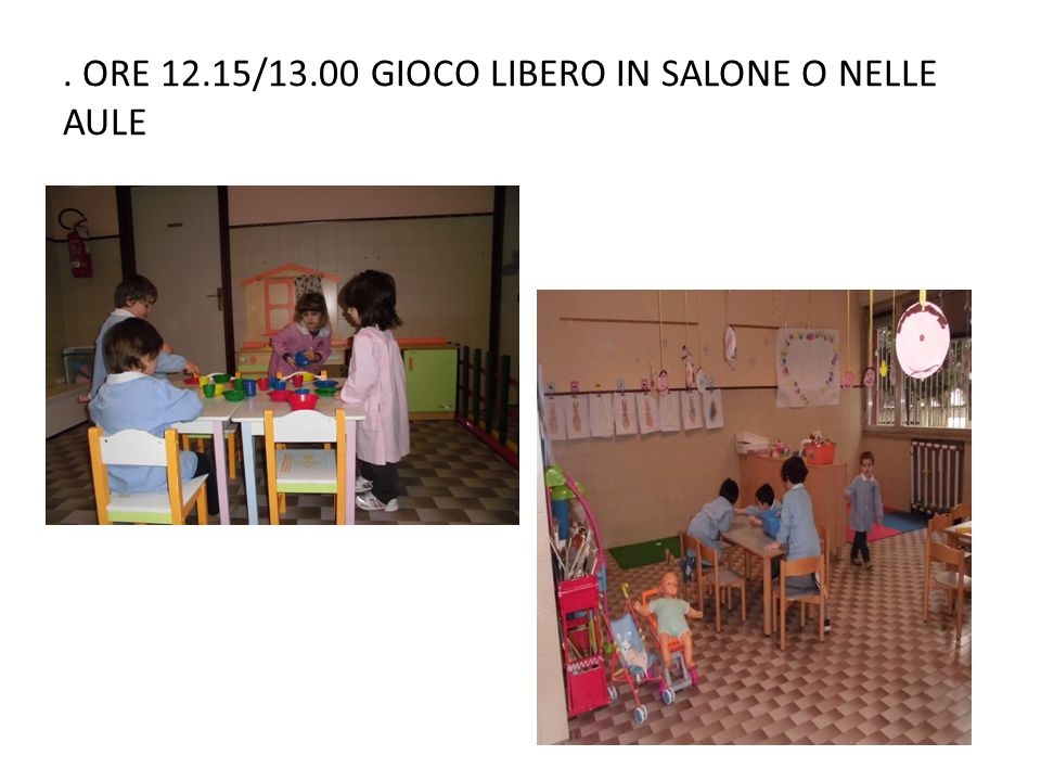 . ORE 12.15/13.00 GIOCO LIBERO IN SALONE O NELLE AULE