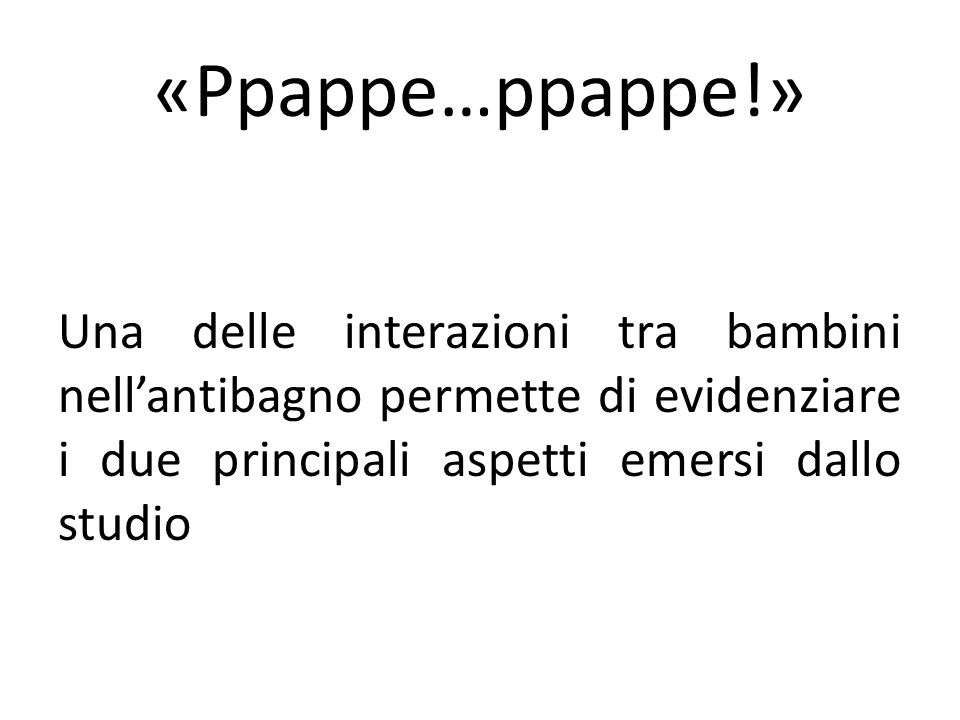 «Ppappe…ppappe!» Una delle interazioni tra bambini nell'antibagno permette di evidenziare i due principali aspetti emersi dallo studio.