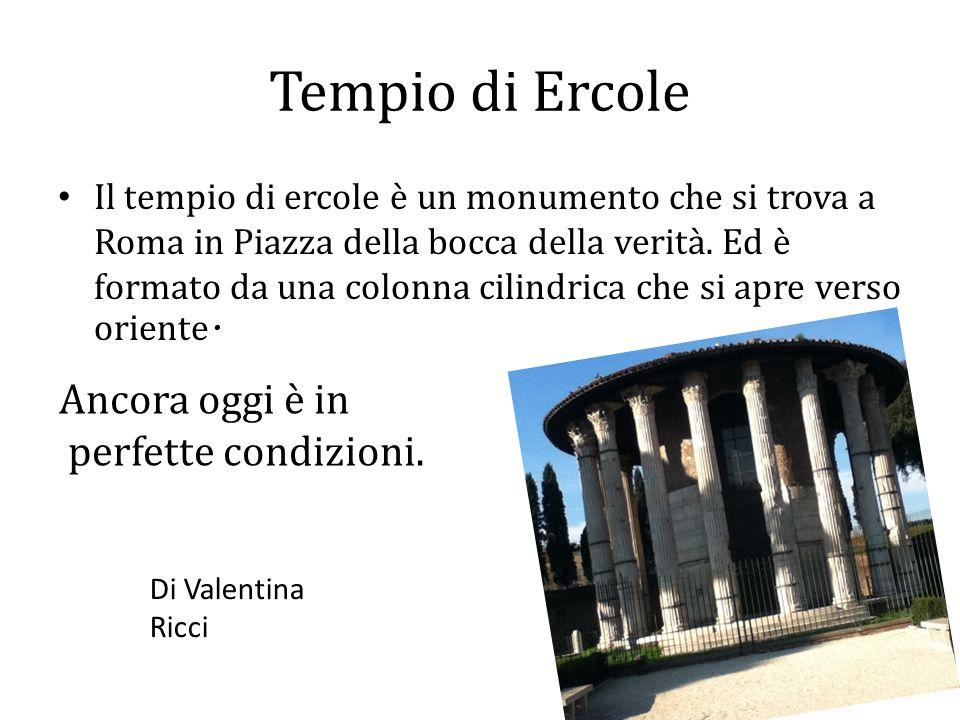 Tempio di Ercole Ancora oggi è in perfette condizioni.
