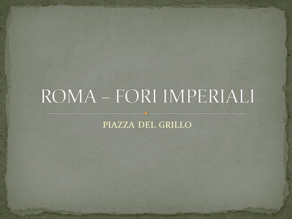 ROMA – FORI IMPERIALI PIAZZA DEL GRILLO