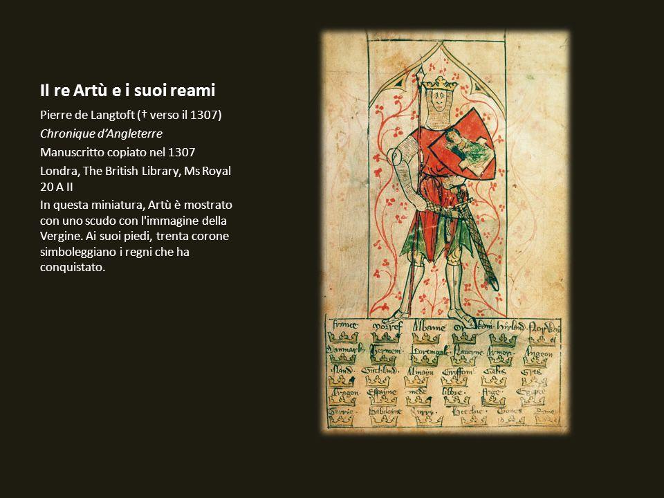 Il re Artù e i suoi reami Pierre de Langtoft († verso il 1307)