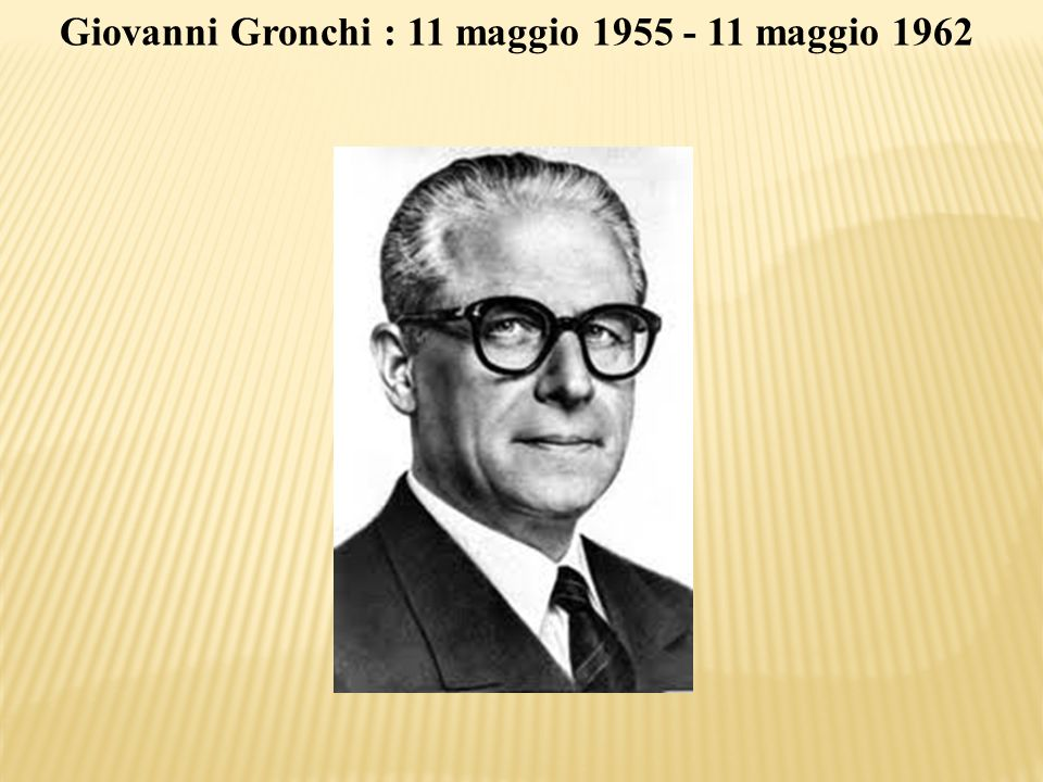 Giovanni Gronchi : 11 maggio 1955 - 11 maggio 1962
