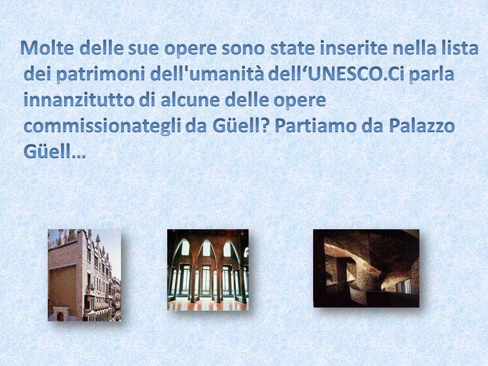 Molte delle sue opere sono state inserite nella lista dei patrimoni dell umanità dell'UNESCO.Ci parla innanzitutto di alcune delle opere commissionategli da Güell.