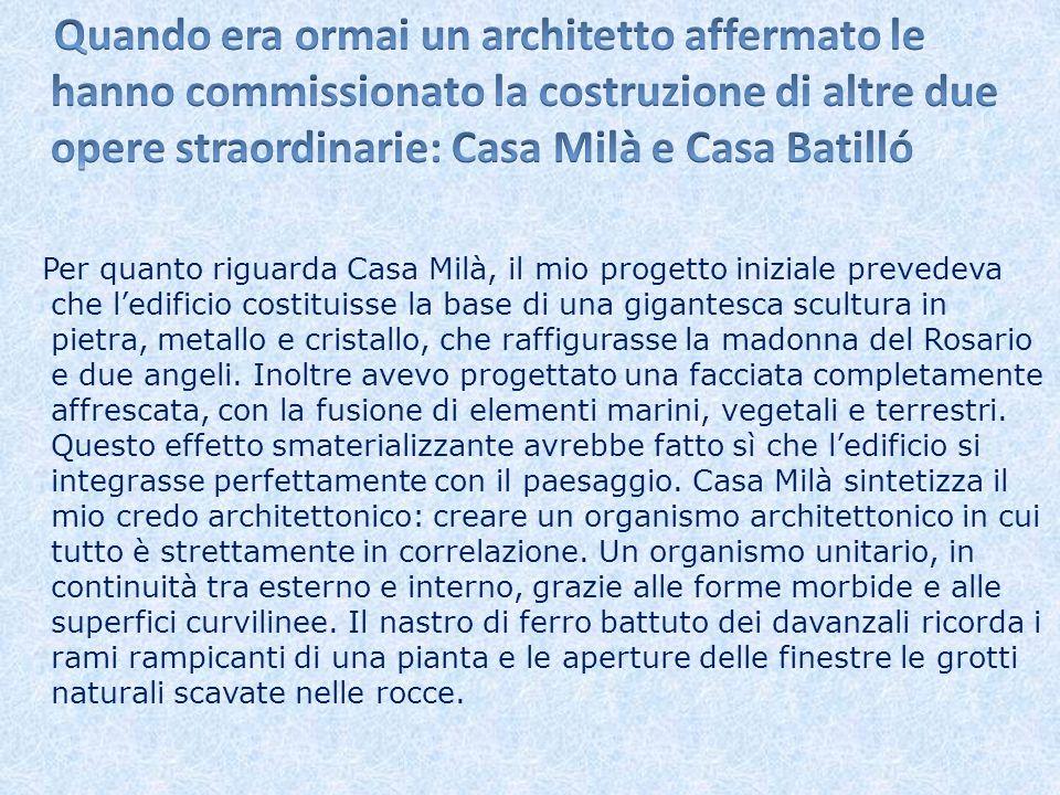 Quando era ormai un architetto affermato le hanno commissionato la costruzione di altre due opere straordinarie: Casa Milà e Casa Batilló