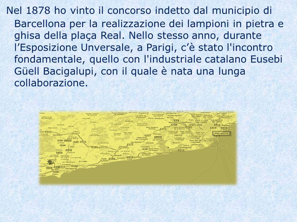 Nel 1878 ho vinto il concorso indetto dal municipio di Barcellona per la realizzazione dei lampioni in pietra e ghisa della plaça Real.