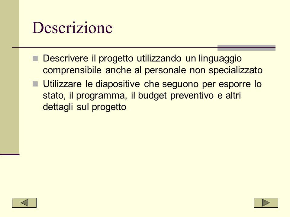 Descrizione Descrivere il progetto utilizzando un linguaggio comprensibile anche al personale non specializzato.