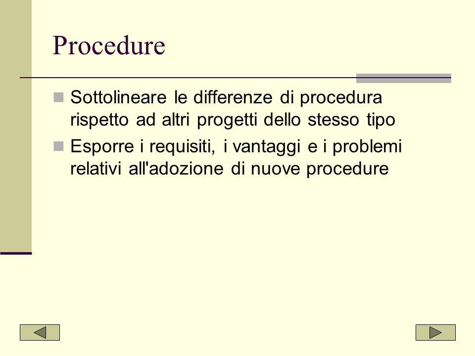 Procedure Sottolineare le differenze di procedura rispetto ad altri progetti dello stesso tipo.