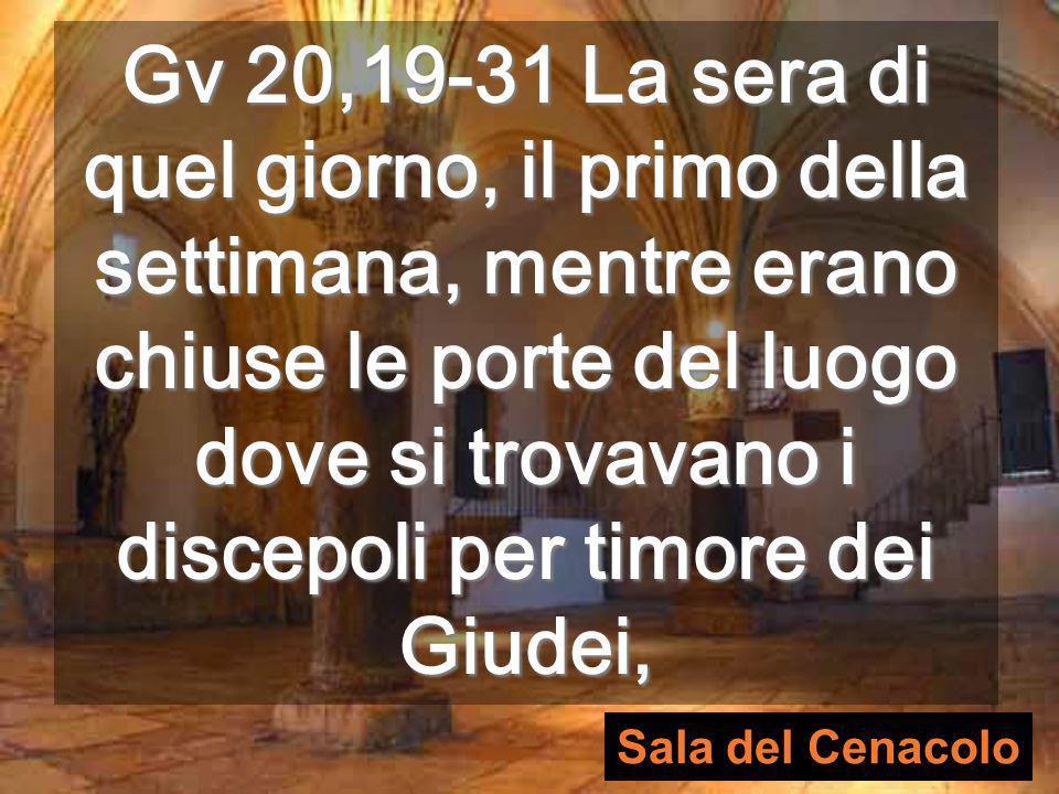 Gv 20,19-31 La sera di quel giorno, il primo della settimana, mentre erano chiuse le porte del luogo dove si trovavano i discepoli per timore dei Giudei,