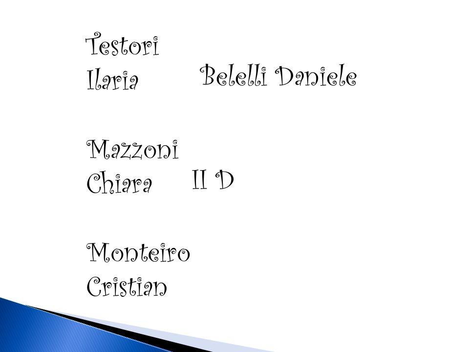 Testori Ilaria Mazzoni Chiara Monteiro Cristian Belelli Daniele II D
