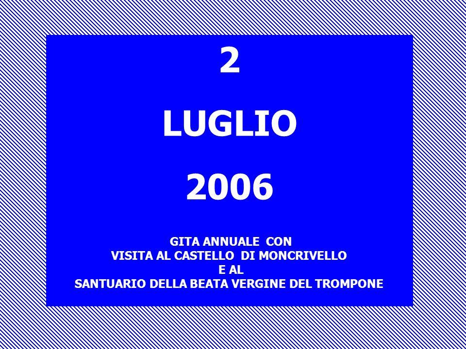 2 LUGLIO 2006 GITA ANNUALE CON VISITA AL CASTELLO DI MONCRIVELLO E AL