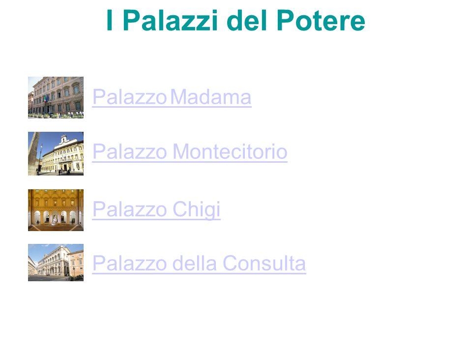 I Palazzi del Potere Palazzo Madama Palazzo Montecitorio Palazzo Chigi