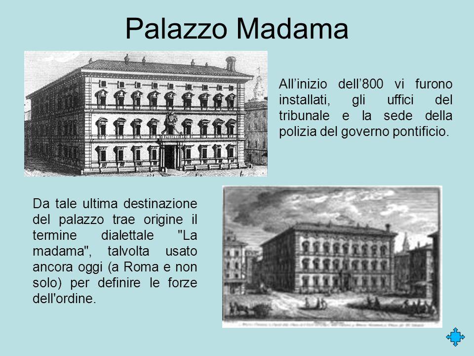 Palazzo Madama All'inizio dell'800 vi furono installati, gli uffici del tribunale e la sede della polizia del governo pontificio.