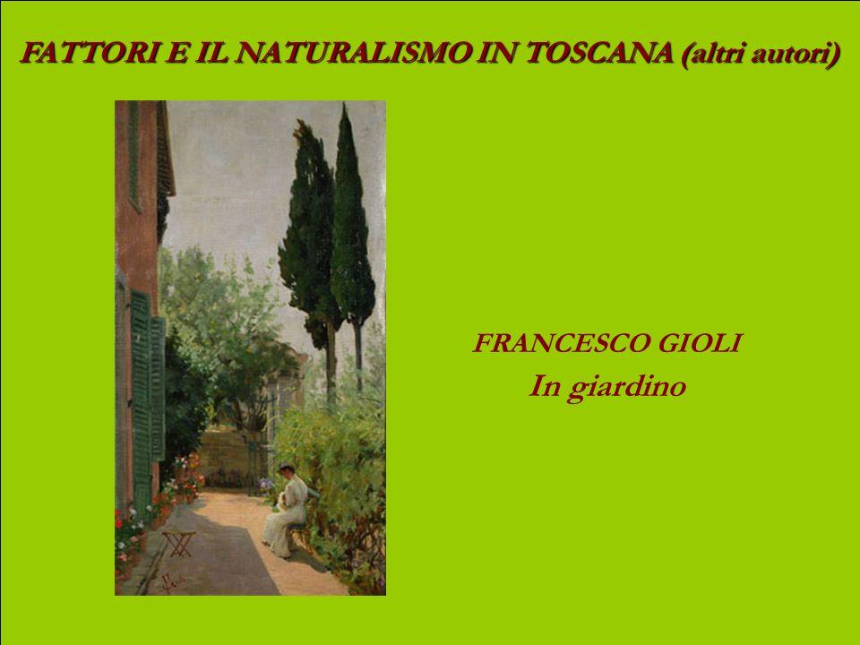 In giardino FATTORI E IL NATURALISMO IN TOSCANA (altri autori)