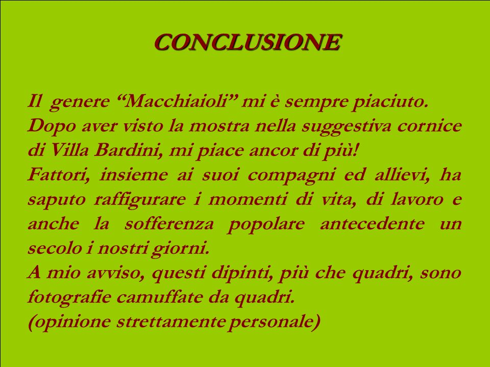 CONCLUSIONE Il genere Macchiaioli mi è sempre piaciuto.