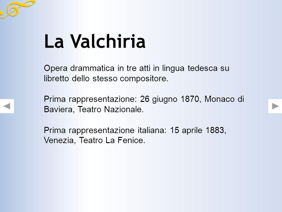 La Valchiria Opera drammatica in tre atti in lingua tedesca su libretto dello stesso compositore.