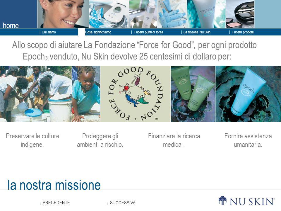 Allo scopo di aiutare La Fondazione Force for Good , per ogni prodotto Epoch® venduto, Nu Skin devolve 25 centesimi di dollaro per: