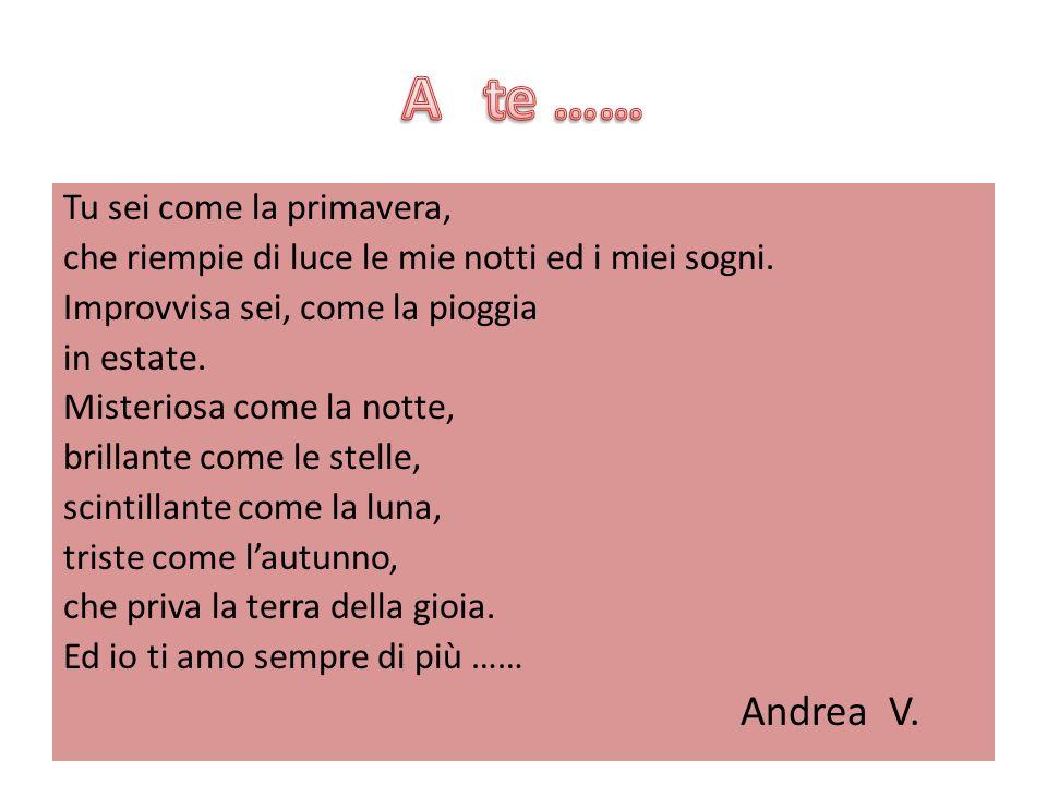 A te …… Andrea V. Tu sei come la primavera,