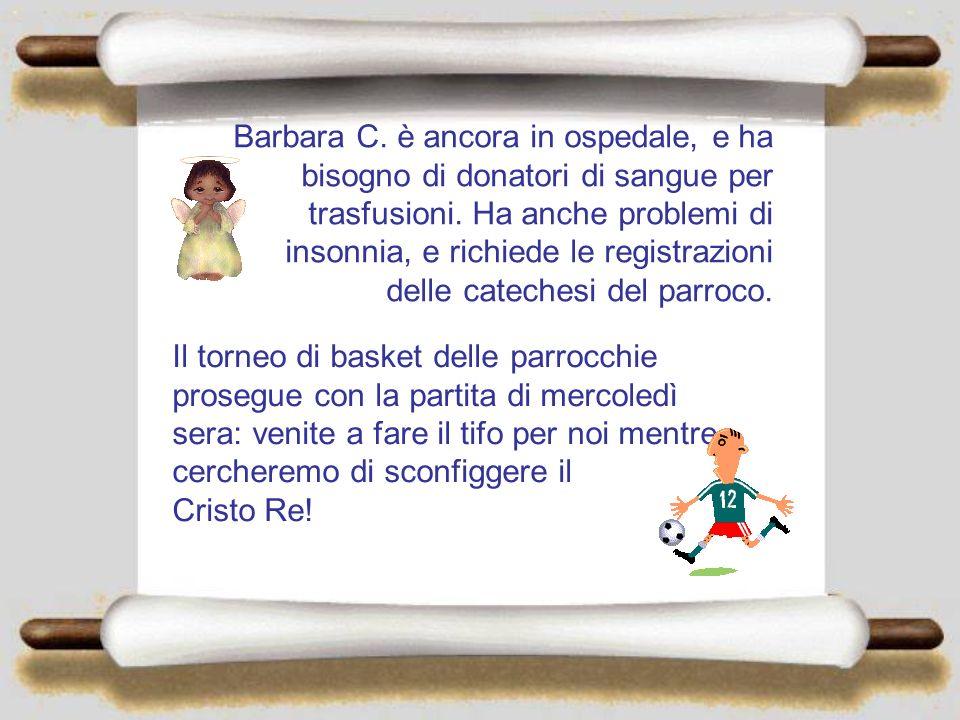 Barbara C. è ancora in ospedale, e ha bisogno di donatori di sangue per trasfusioni. Ha anche problemi di insonnia, e richiede le registrazioni