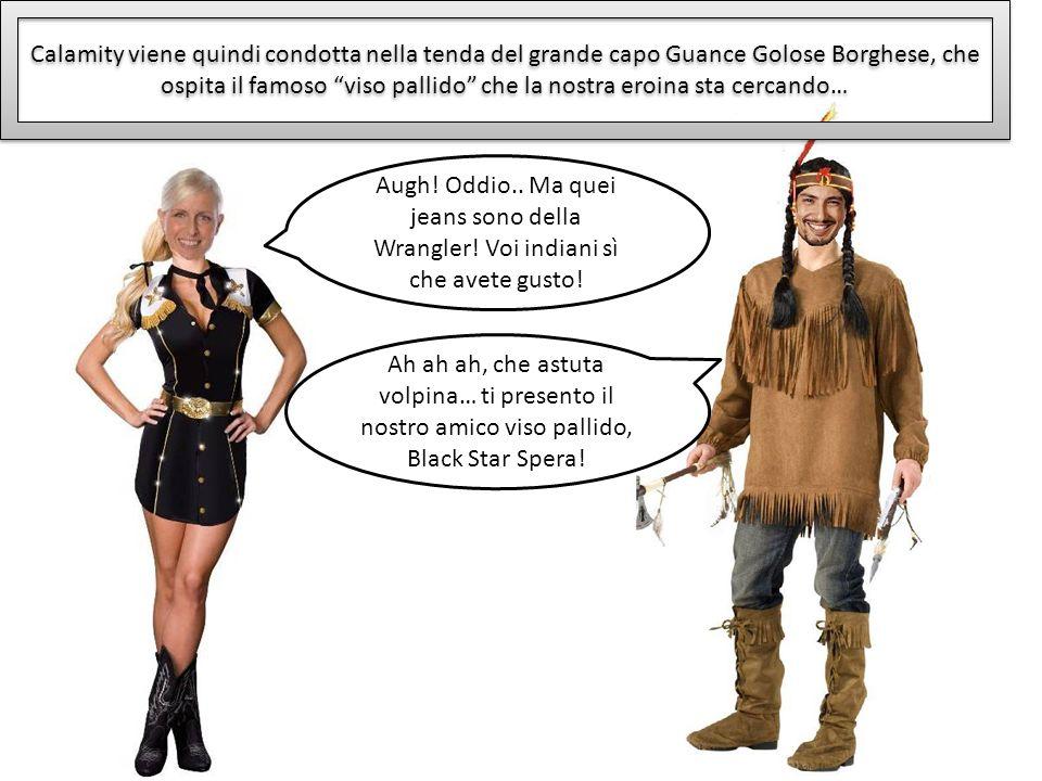 Calamity viene quindi condotta nella tenda del grande capo Guance Golose Borghese, che ospita il famoso viso pallido che la nostra eroina sta cercando…
