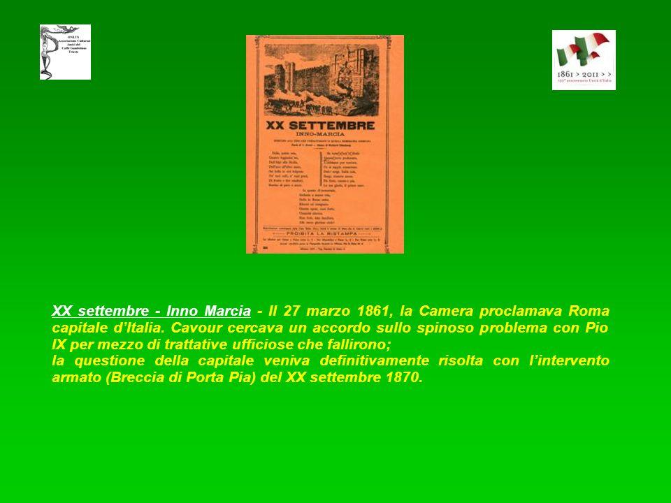 XX settembre - Inno Marcia - Il 27 marzo 1861, la Camera proclamava Roma capitale d'Italia. Cavour cercava un accordo sullo spinoso problema con Pio IX per mezzo di trattative ufficiose che fallirono;