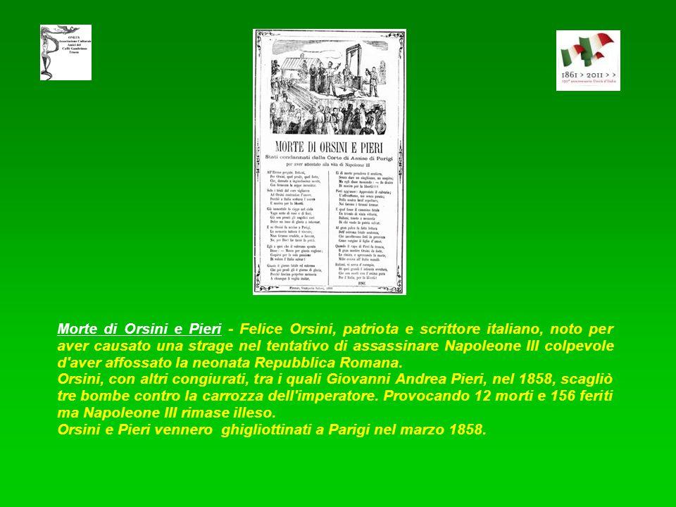 Morte di Orsini e Pieri - Felice Orsini, patriota e scrittore italiano, noto per aver causato una strage nel tentativo di assassinare Napoleone III colpevole d aver affossato la neonata Repubblica Romana.