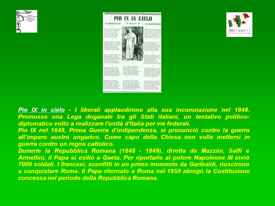 Pio IX in cielo - I liberali applaudirono alla sua incoronazione nel 1846. Promosse una Lega doganale tra gli Stati italiani, un tentativo politico-diplomatico volto a realizzare l unità d Italia per vie federali.