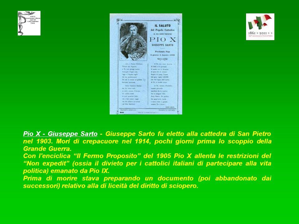 Pio X - Giuseppe Sarto - Giuseppe Sarto fu eletto alla cattedra di San Pietro nel 1903. Morì di crepacuore nel 1914, pochi giorni prima lo scoppio della Grande Guerra.