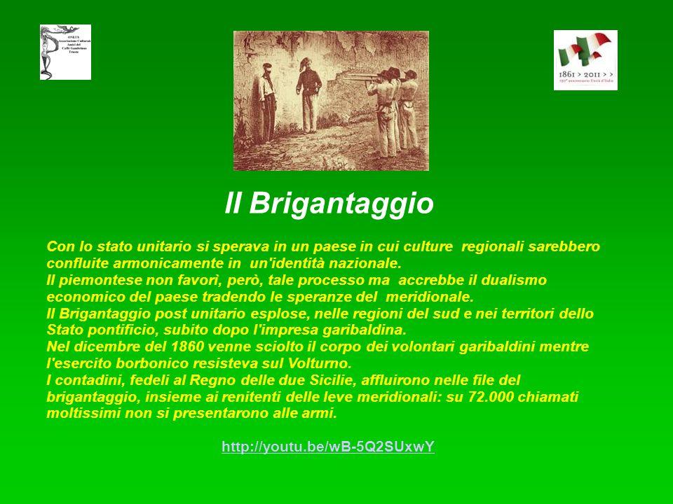 lI Brigantaggio Con lo stato unitario si sperava in un paese in cui culture regionali sarebbero confluite armonicamente in un identità nazionale.