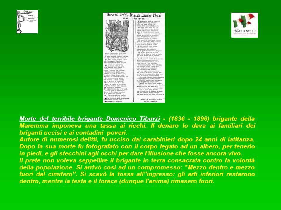 Morte del terribile brigante Domenico Tiburzi - (1836 - 1896) brigante della Maremma imponeva una tassa ai ricchi. Il denaro lo dava ai familiari dei briganti uccisi e ai contadini poveri.