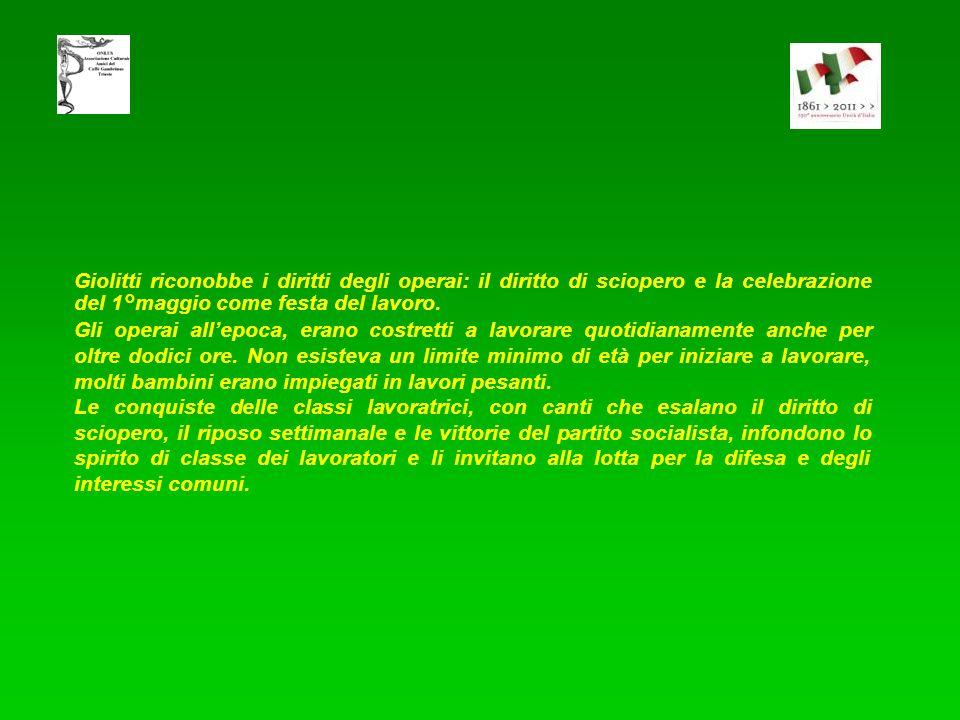 Giolitti riconobbe i diritti degli operai: il diritto di sciopero e la celebrazione del 1°maggio come festa del lavoro.