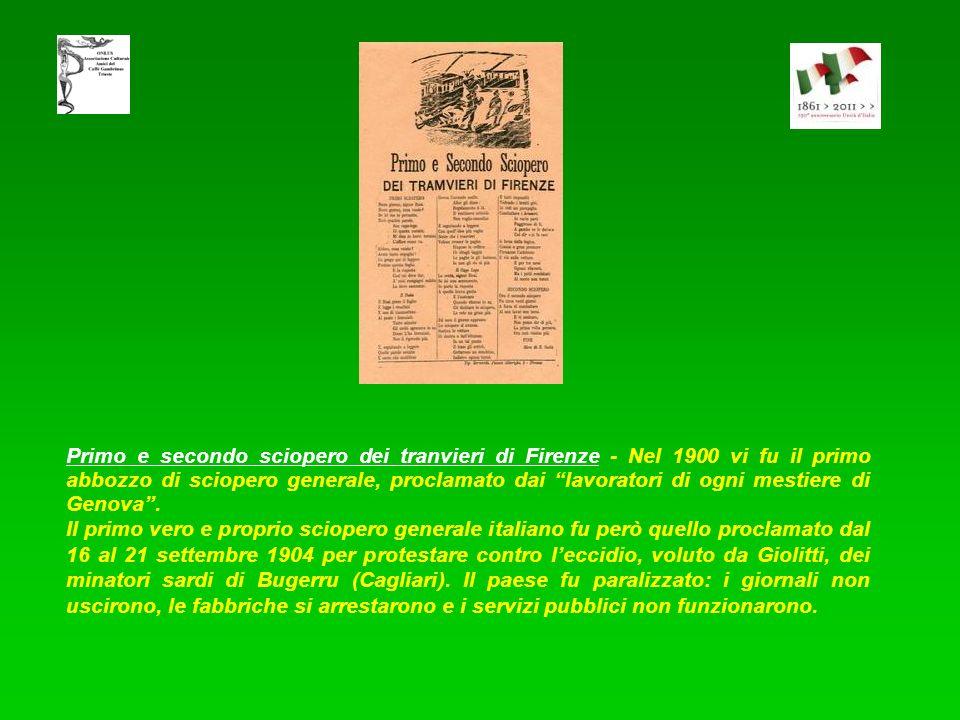 Primo e secondo sciopero dei tranvieri di Firenze - Nel 1900 vi fu il primo abbozzo di sciopero generale, proclamato dai lavoratori di ogni mestiere di Genova .