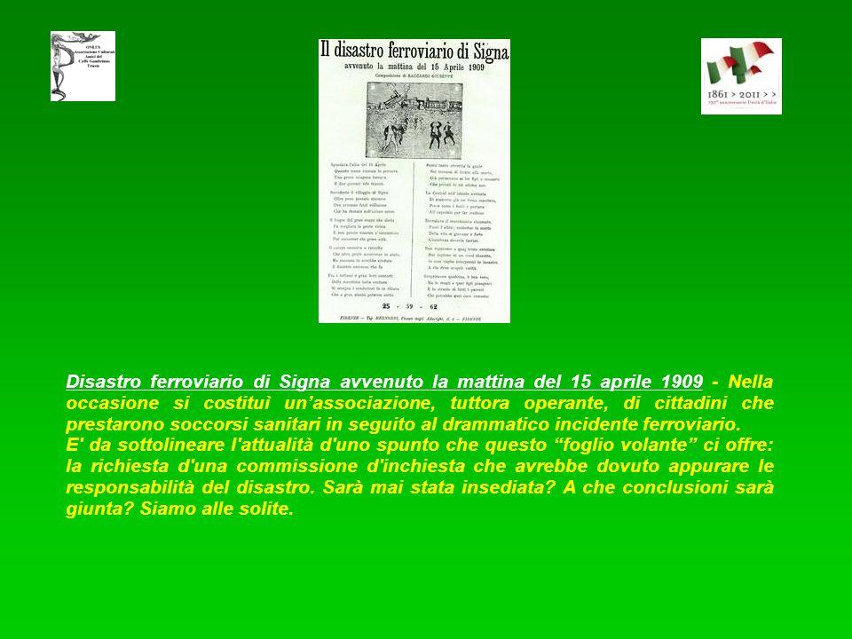 Disastro ferroviario di Signa avvenuto la mattina del 15 aprile 1909 - Nella occasione si costituì un'associazione, tuttora operante, di cittadini che prestarono soccorsi sanitari in seguito al drammatico incidente ferroviario.