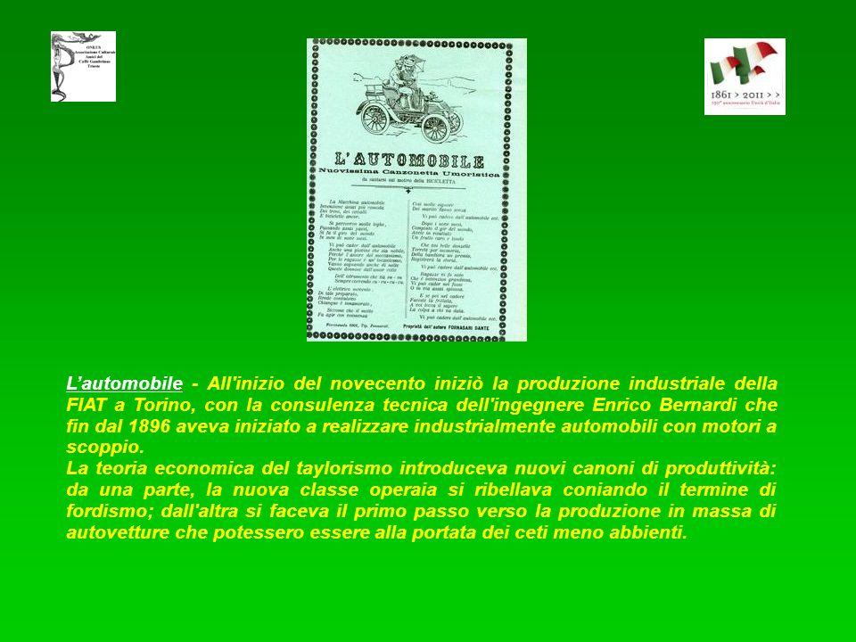 L'automobile - All inizio del novecento iniziò la produzione industriale della FIAT a Torino, con la consulenza tecnica dell ingegnere Enrico Bernardi che fin dal 1896 aveva iniziato a realizzare industrialmente automobili con motori a scoppio.