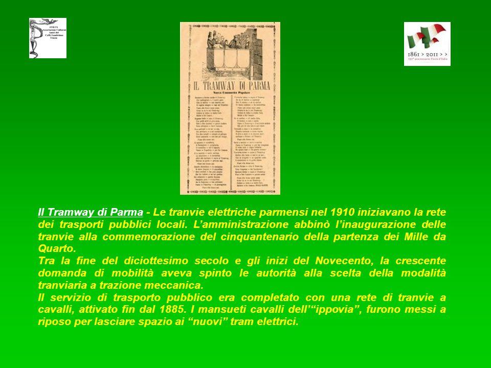 Il Tramway di Parma - Le tranvie elettriche parmensi nel 1910 iniziavano la rete dei trasporti pubblici locali. L'amministrazione abbinò l'inaugurazione delle tranvie alla commemorazione del cinquantenario della partenza dei Mille da Quarto.
