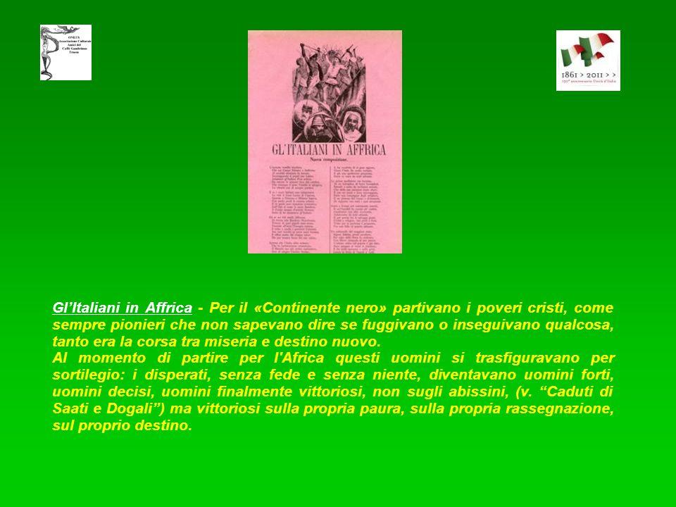 Gl'Italiani in Affrica - Per il «Continente nero» partivano i poveri cristi, come sempre pionieri che non sapevano dire se fuggivano o inseguivano qualcosa, tanto era la corsa tra miseria e destino nuovo.
